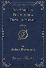 An Angel's Form and a Devil's Heart, Vol. 3 of 4: A Novel (Classic Reprint) af Selina Davenport