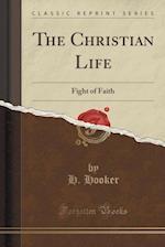 The Christian Life: Fight of Faith (Classic Reprint)