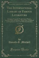 The International Library of Famous Literature, Vol. 20 of 20: Selections From the World's Great Writers, Ancient, With and Modern, With Notes, Graphi