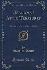 Grandma's Attic Treasures: A Story of Old-Time Memories (Classic Reprint) af Mary D. Brine