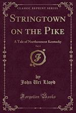 Stringtown on the Pike, Vol. 1: A Tale of Northenmost Kentucky (Classic Reprint)