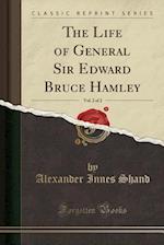 The Life of General Sir Edward Bruce Hamley, Vol. 2 of 2 (Classic Reprint)