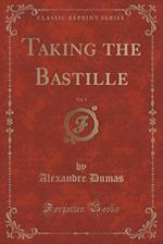 Taking the Bastille, Vol. 1 (Classic Reprint)