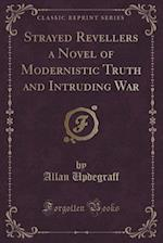 Strayed Revellers a Novel of Modernistic Truth and Intruding War (Classic Reprint) af Allan Updegraff