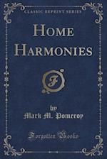 Home Harmonies (Classic Reprint)