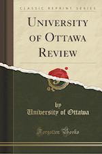 University of Ottawa Review (Classic Reprint) af University Of Ottawa