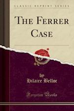 The Ferrer Case (Classic Reprint)