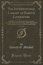 The International Library of Famous Literature, Vol. 19 of 20: Selections From the World's Great Writers, Ancient, Mediæval, and Modern, With Biograph