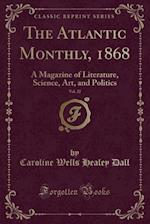 The Atlantic Monthly, 1868, Vol. 22: A Magazine of Literature, Science, Art, and Politics (Classic Reprint)