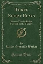 Three Short Plays: Rococo Vote by Ballot; Farewell to the Theatre (Classic Reprint)