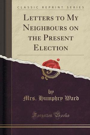 Bog, hæftet Letters to My Neighbours on the Present Election (Classic Reprint) af Mrs. Humphry Ward