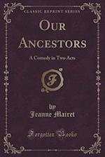 Our Ancestors: A Comedy in Two Acts (Classic Reprint)