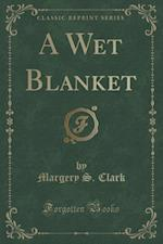 A Wet Blanket (Classic Reprint) af Margery S. Clark