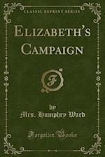 Elizabeth's Campaign (Classic Reprint) af Mrs. Humphry Ward