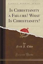 Is Christianity a Failure? What Is Christianity? (Classic Reprint) af Fred J. Eddy