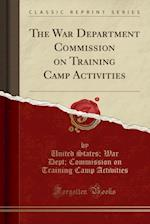 The War Department Commission on Training Camp Activities (Classic Reprint)