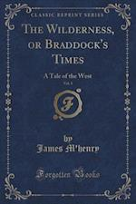 The Wilderness, or Braddock's Times, Vol. 1: A Tale of the West (Classic Reprint) af James M'Henry