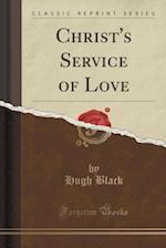 Christ's Service of Love (Classic Reprint) af Hugh Black