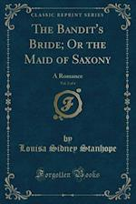 The Bandit's Bride; Or the Maid of Saxony, Vol. 2 of 4: A Romance (Classic Reprint) af Louisa Sidney Stanhope