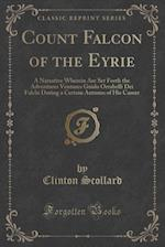 Count Falcon of the Eyrie: A Narrative Wherein Are Set Forth the Adventures Ventures Guido Orrabelli Dei Falchi During a Certain Autumn of His Career