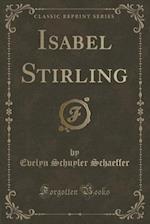 Isabel Stirling (Classic Reprint) af Evelyn Schuyler Schaeffer