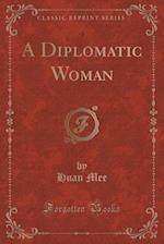 A Diplomatic Woman (Classic Reprint)