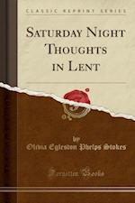 Saturday Night Thoughts in Lent (Classic Reprint)