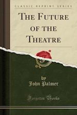 The Future of the Theatre (Classic Reprint)