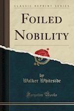 Foiled Nobility (Classic Reprint) af Walker Whiteside