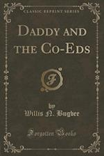 Daddy and the Co-Eds (Classic Reprint) af Willis N. Bugbee