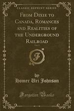 From Dixie to Canada, Romances and Realities of the Underground Railroad, Vol. 1 (Classic Reprint) af Homer Uri Johnson