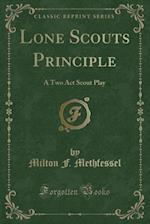 Lone Scouts Principle: A Two Act Scout Play (Classic Reprint) af Milton F. Methfessel