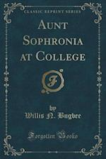 Aunt Sophronia at College (Classic Reprint) af Willis N. Bugbee