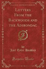 Letters from the Backwoods and the Adirondac (Classic Reprint)