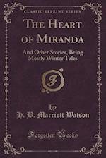 The Heart of Miranda: And Other Stories, Being Mostly Winter Tales (Classic Reprint)