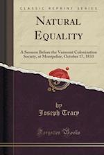 Natural Equality: A Sermon Before the Vermont Colonization Society, at Montpelier, October 17, 1833 (Classic Reprint)