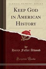 Keep God in American History (Classic Reprint)