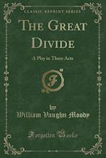 The Great Divide: A Play in Three Acts (Classic Reprint)