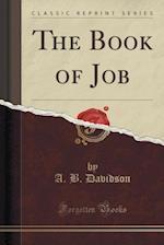 The Book of Job (Classic Reprint) af A. B. Davidson