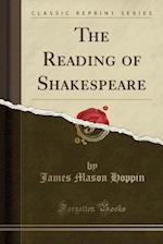The Reading of Shakespeare (Classic Reprint) af James Mason Hoppin