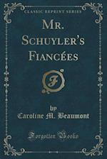 Mr. Schuyler's Fiancees (Classic Reprint) af Caroline M. Beaumont