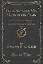 Felix Alvarez; Or, Manners in Spain, Vol. 3 of 3: Containing Descriptive Accounts of Some of the Prominent Events of the Late Peninsular War; And Auth af Alexander R. C. Dallas
