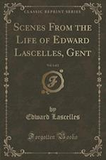 Scenes from the Life of Edward Lascelles, Gent, Vol. 1 of 2 (Classic Reprint) af Edward Lascelles