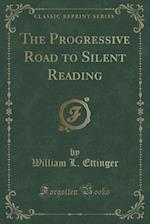 The Progressive Road to Silent Reading (Classic Reprint)