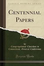Centennial Papers (Classic Reprint)