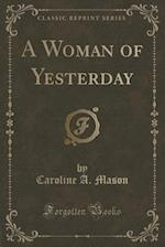 A Woman of Yesterday (Classic Reprint) af Caroline A. Mason