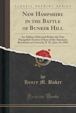 New Hampshire in the Battle of Bunker Hill: An Address Delivered Before the New Hampshire Society of Sons of the American Revolution at Concord, N. H.