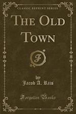 The Old Town (Classic Reprint)