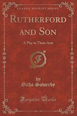 Rutherford and Son: A Play in Three Acts (Classic Reprint)