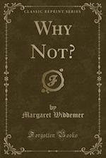 Why Not? (Classic Reprint)